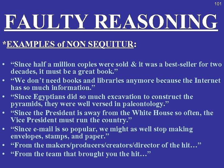 "101 FAULTY REASONING *EXAMPLES of NON SEQUITUR: • ""Since half a million copies were"