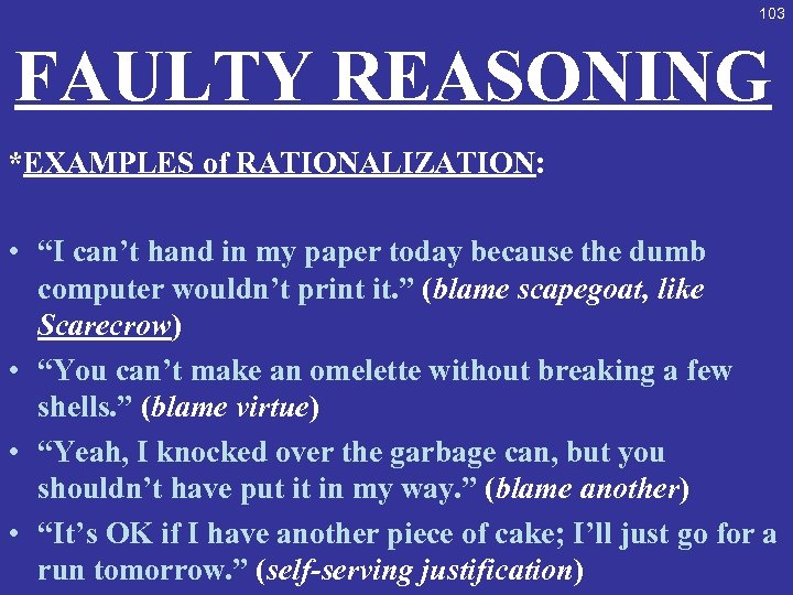 "103 FAULTY REASONING *EXAMPLES of RATIONALIZATION: • ""I can't hand in my paper today"