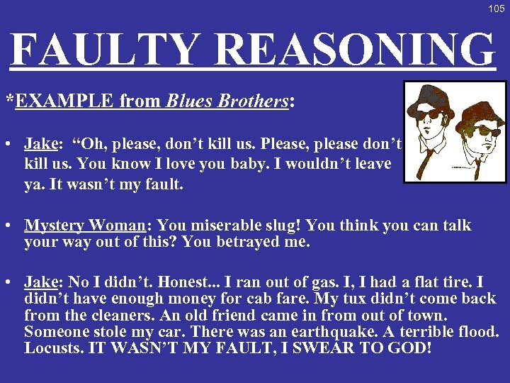"105 FAULTY REASONING *EXAMPLE from Blues Brothers: • Jake: ""Oh, please, don't kill us."