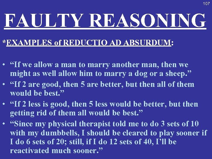 "107 FAULTY REASONING *EXAMPLES of REDUCTIO AD ABSURDUM: • ""If we allow a man"