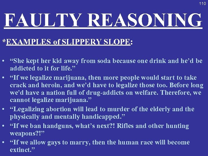 "110 FAULTY REASONING *EXAMPLES of SLIPPERY SLOPE: • ""She kept her kid away from"