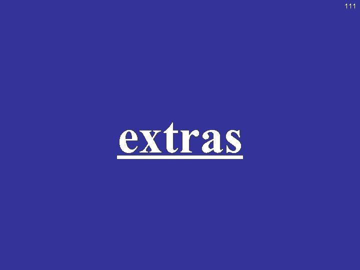 111 extras