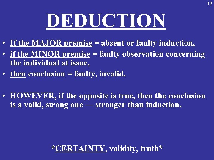 12 DEDUCTION • If the MAJOR premise = absent or faulty induction, • if