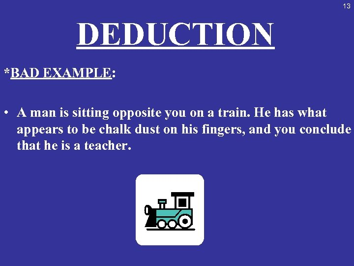 13 DEDUCTION *BAD EXAMPLE: • A man is sitting opposite you on a train.