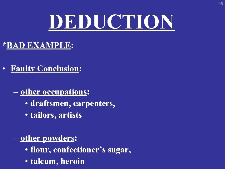 15 DEDUCTION *BAD EXAMPLE: • Faulty Conclusion: – other occupations: • draftsmen, carpenters, •