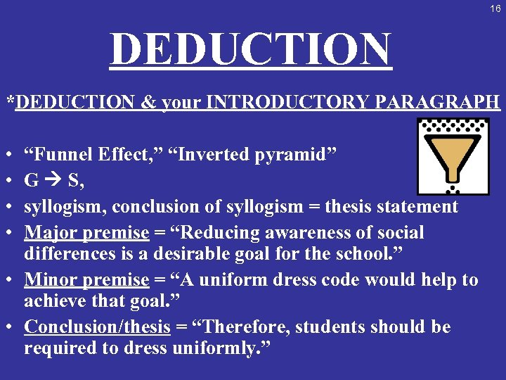 "16 DEDUCTION *DEDUCTION & your INTRODUCTORY PARAGRAPH • • ""Funnel Effect, "" ""Inverted pyramid"""