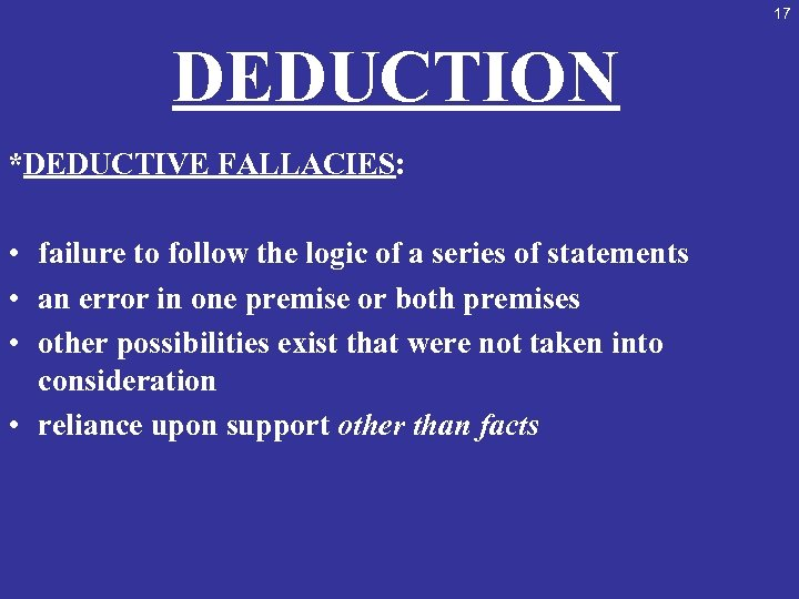 17 DEDUCTION *DEDUCTIVE FALLACIES: • failure to follow the logic of a series of