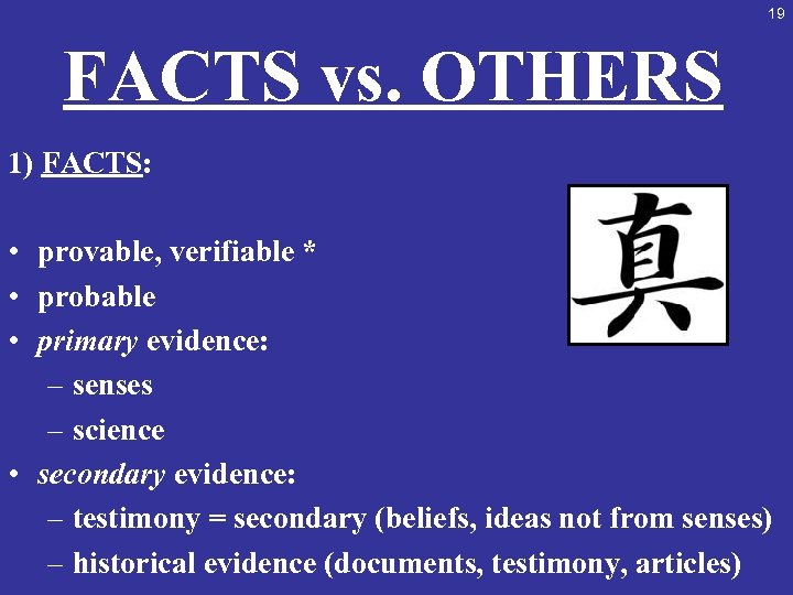 19 FACTS vs. OTHERS 1) FACTS: • provable, verifiable * • probable • primary