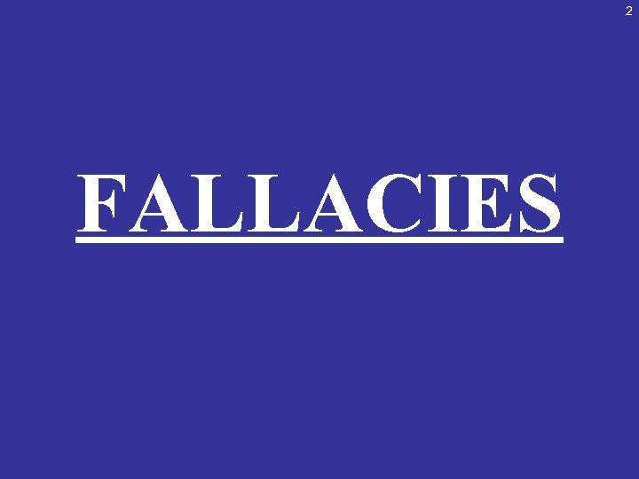 2 FALLACIES
