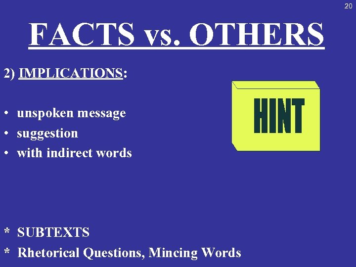 20 FACTS vs. OTHERS 2) IMPLICATIONS: • unspoken message • suggestion • with indirect