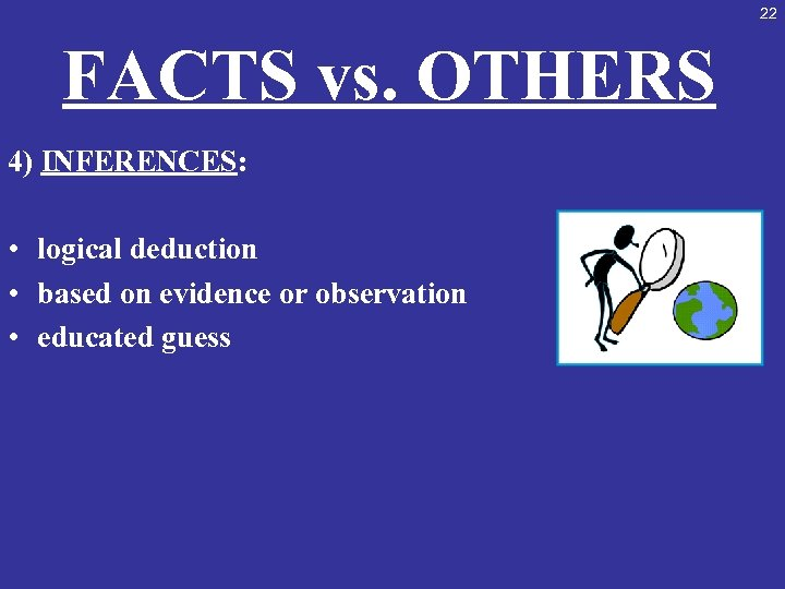 22 FACTS vs. OTHERS 4) INFERENCES: • logical deduction • based on evidence or