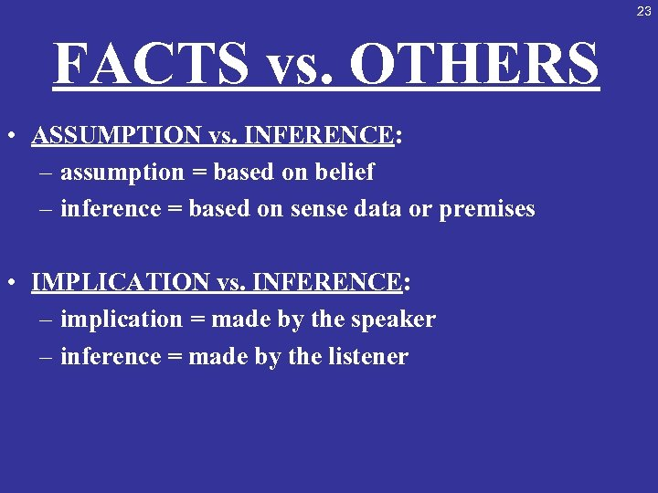 23 FACTS vs. OTHERS • ASSUMPTION vs. INFERENCE: – assumption = based on belief