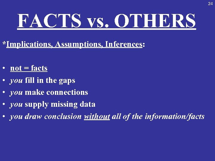 24 FACTS vs. OTHERS *Implications, Assumptions, Inferences: • • • not = facts you