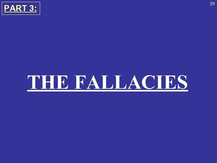 PART 3: THE FALLACIES 26
