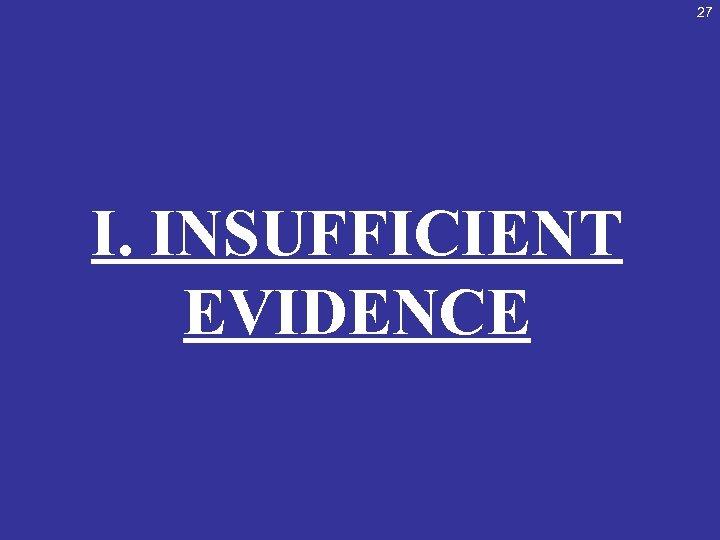 27 I. INSUFFICIENT EVIDENCE