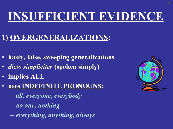 29 INSUFFICIENT EVIDENCE 1) OVERGENERALIZATIONS: • • hasty, false, sweeping generalizations dicto simpliciter (spoken