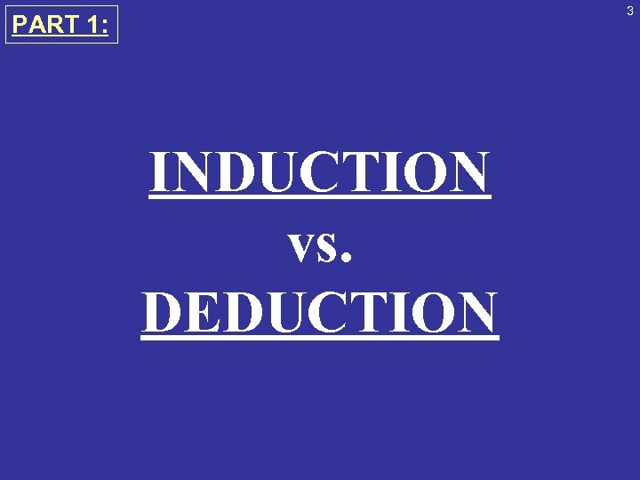 3 PART 1: INDUCTION vs. DEDUCTION