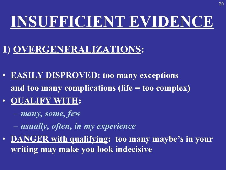 30 INSUFFICIENT EVIDENCE 1) OVERGENERALIZATIONS: • EASILY DISPROVED: too many exceptions and too many