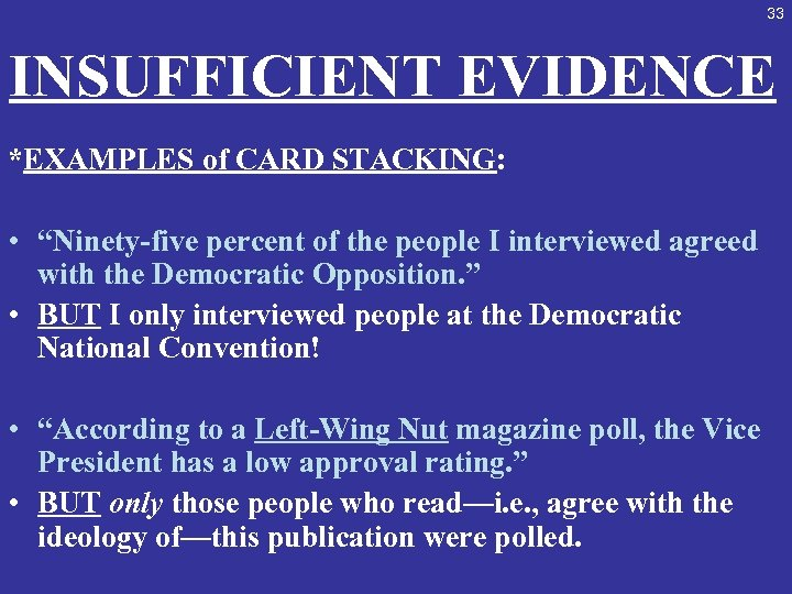 "33 INSUFFICIENT EVIDENCE *EXAMPLES of CARD STACKING: • ""Ninety-five percent of the people I"