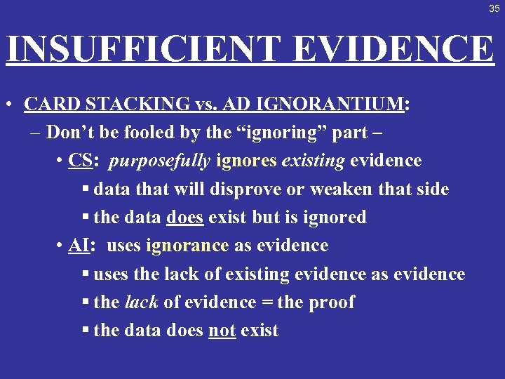 35 INSUFFICIENT EVIDENCE • CARD STACKING vs. AD IGNORANTIUM: – Don't be fooled by