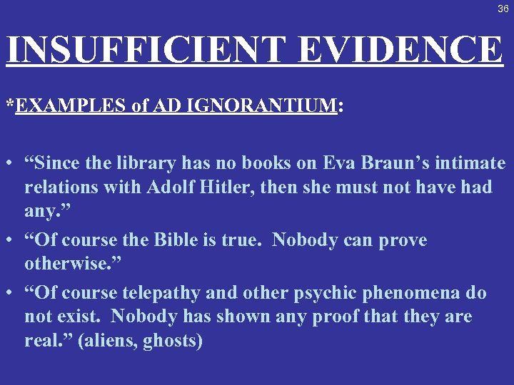 """36 INSUFFICIENT EVIDENCE *EXAMPLES of AD IGNORANTIUM: • """"Since the library has no books"""