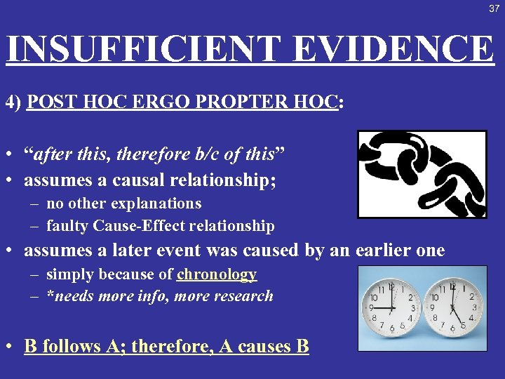 "37 INSUFFICIENT EVIDENCE 4) POST HOC ERGO PROPTER HOC: • ""after this, therefore b/c"