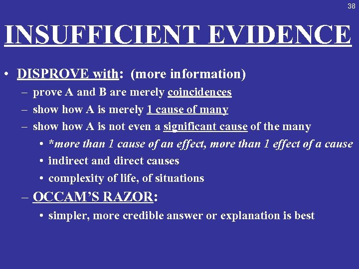 38 INSUFFICIENT EVIDENCE • DISPROVE with: (more information) – prove A and B are