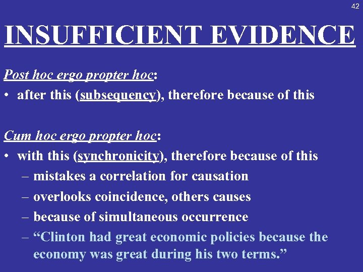 42 INSUFFICIENT EVIDENCE Post hoc ergo propter hoc: • after this (subsequency), therefore because
