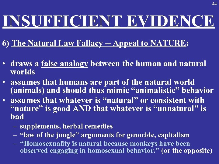 44 INSUFFICIENT EVIDENCE 6) The Natural Law Fallacy -- Appeal to NATURE: • draws