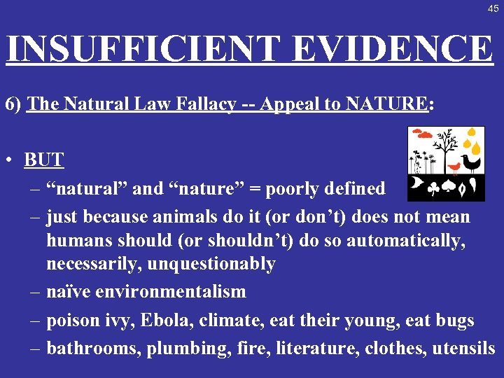 45 INSUFFICIENT EVIDENCE 6) The Natural Law Fallacy -- Appeal to NATURE: • BUT
