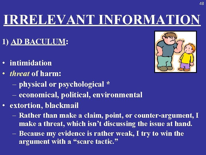 48 IRRELEVANT INFORMATION 1) AD BACULUM: • intimidation • threat of harm: – physical