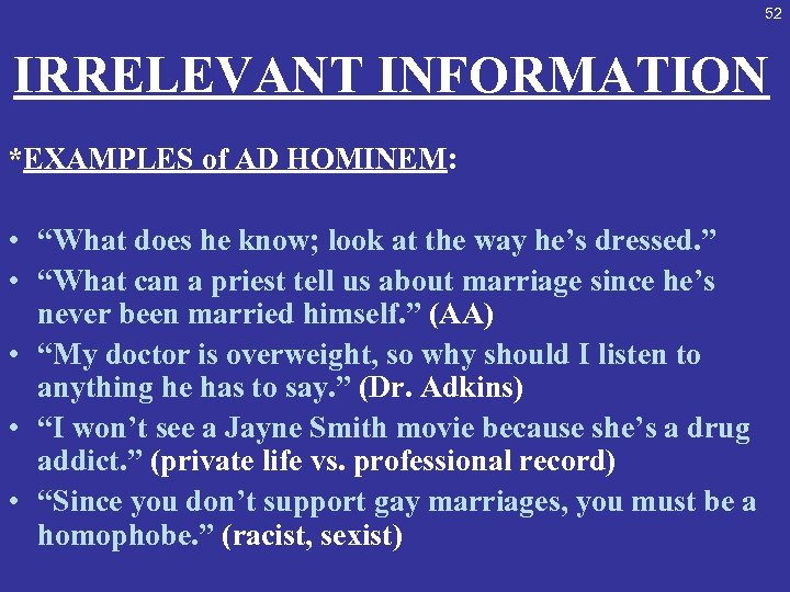 """52 IRRELEVANT INFORMATION *EXAMPLES of AD HOMINEM: • """"What does he know; look at"""