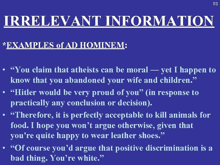 "53 IRRELEVANT INFORMATION *EXAMPLES of AD HOMINEM: • ""You claim that atheists can be"