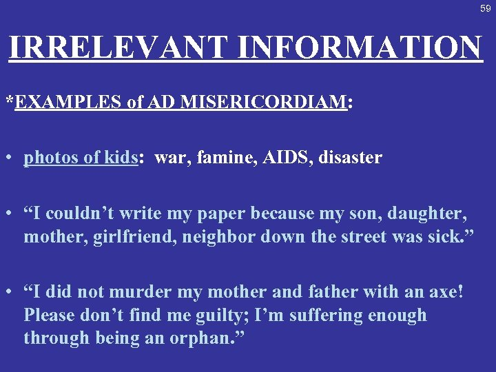 59 IRRELEVANT INFORMATION *EXAMPLES of AD MISERICORDIAM: • photos of kids: war, famine, AIDS,