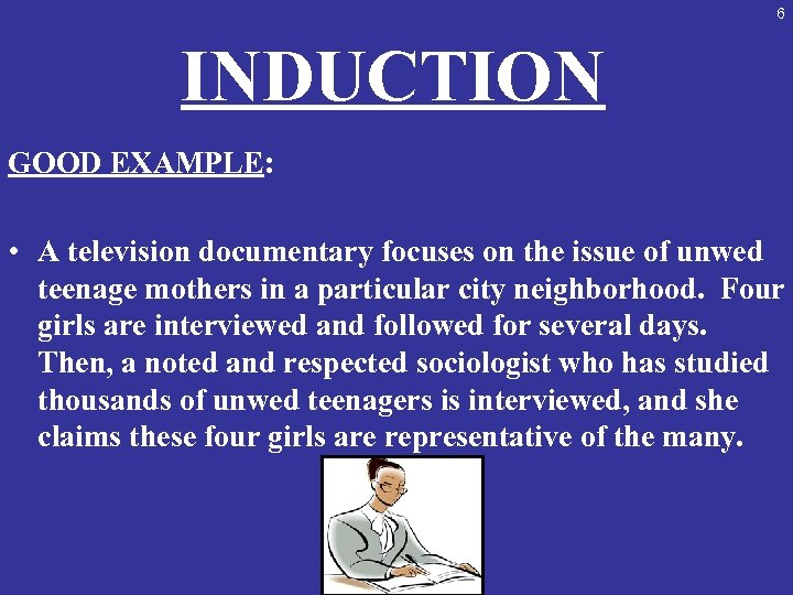 6 INDUCTION GOOD EXAMPLE: • A television documentary focuses on the issue of unwed