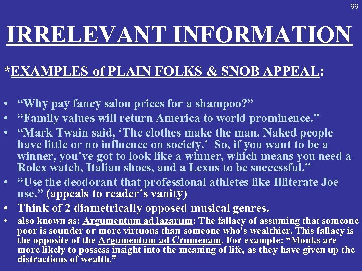 "66 IRRELEVANT INFORMATION *EXAMPLES of PLAIN FOLKS & SNOB APPEAL: • ""Why pay fancy"