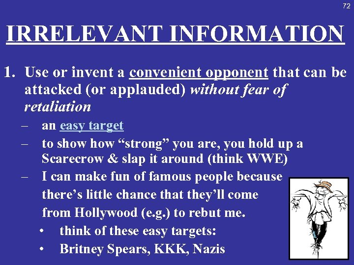 72 IRRELEVANT INFORMATION 1. Use or invent a convenient opponent that can be attacked