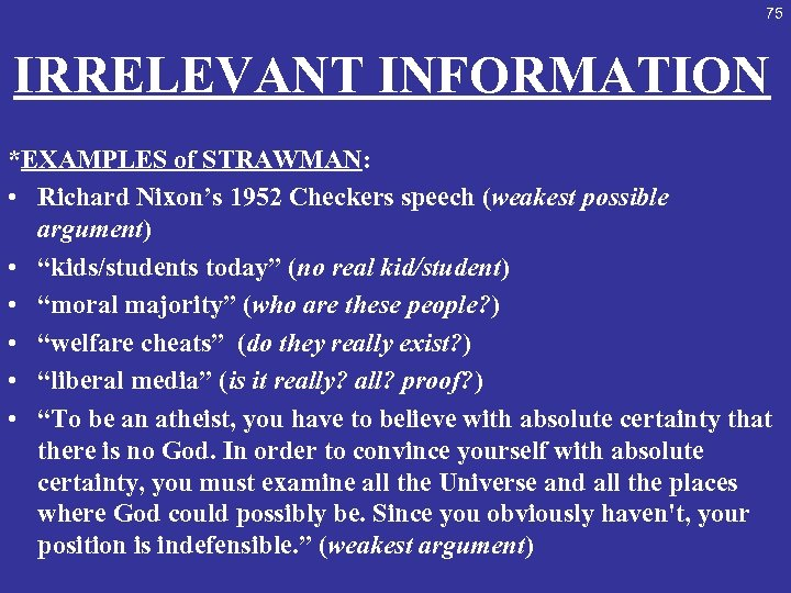 75 IRRELEVANT INFORMATION *EXAMPLES of STRAWMAN: • Richard Nixon's 1952 Checkers speech (weakest possible