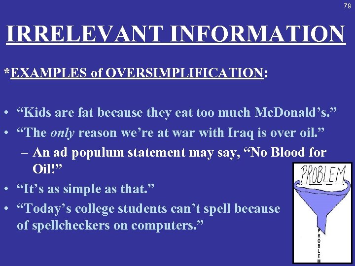 """79 IRRELEVANT INFORMATION *EXAMPLES of OVERSIMPLIFICATION: • """"Kids are fat because they eat too"""