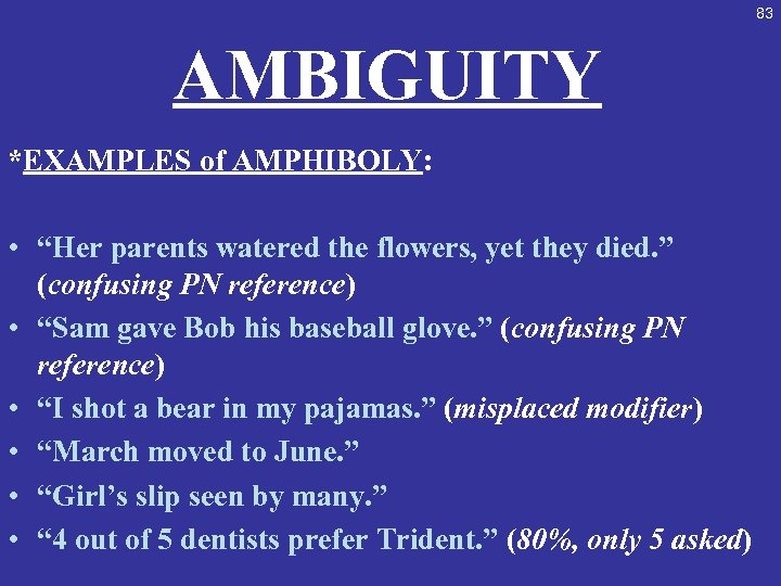 "83 AMBIGUITY *EXAMPLES of AMPHIBOLY: • ""Her parents watered the flowers, yet they died."