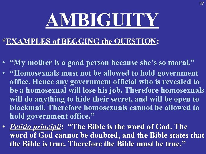 "87 AMBIGUITY *EXAMPLES of BEGGING the QUESTION: • ""My mother is a good person"