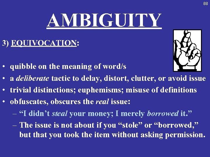 88 AMBIGUITY 3) EQUIVOCATION: • • quibble on the meaning of word/s a deliberate