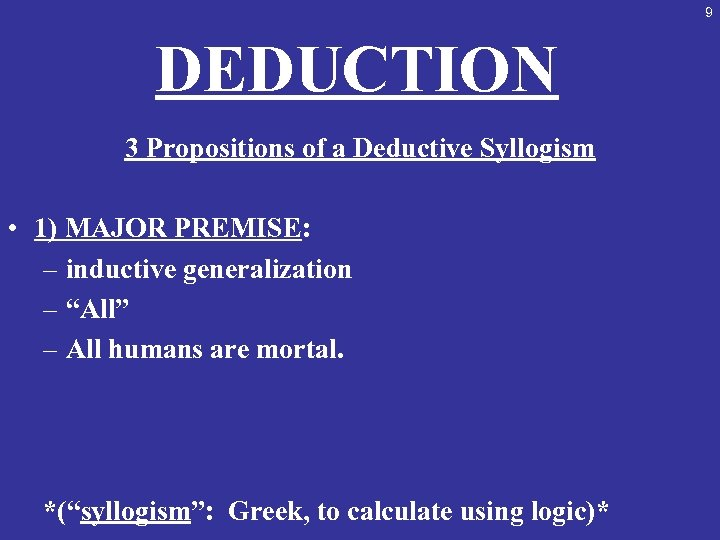 9 DEDUCTION 3 Propositions of a Deductive Syllogism • 1) MAJOR PREMISE: – inductive