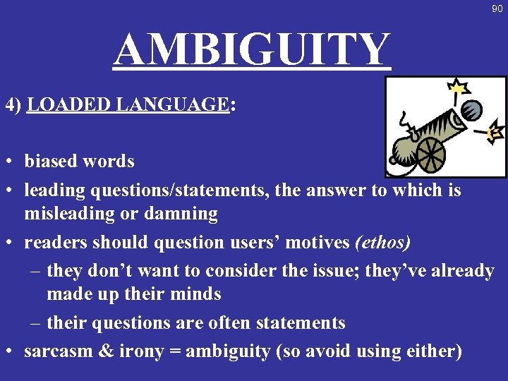 90 AMBIGUITY 4) LOADED LANGUAGE: • biased words • leading questions/statements, the answer to