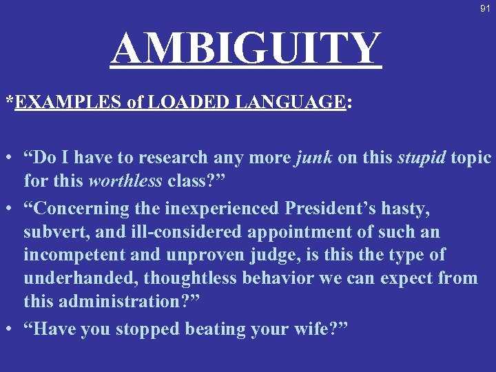 """91 AMBIGUITY *EXAMPLES of LOADED LANGUAGE: • """"Do I have to research any more"""