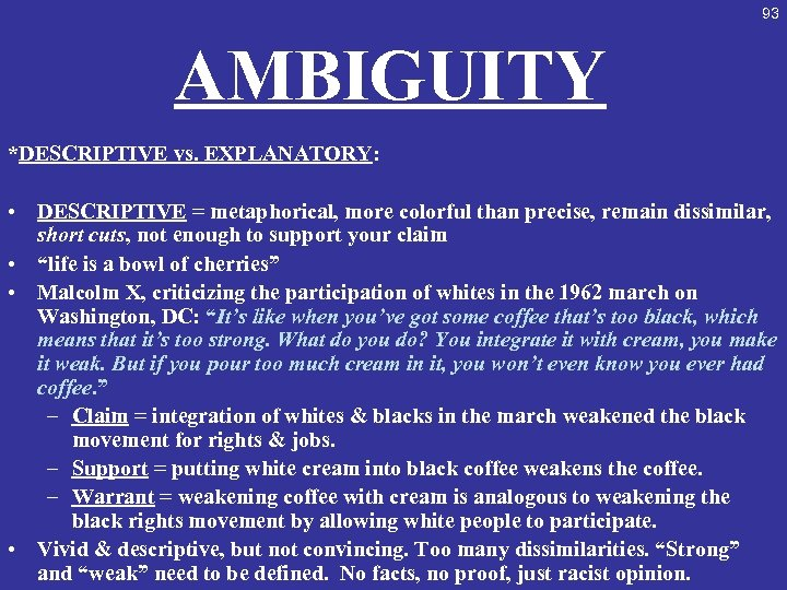 93 AMBIGUITY *DESCRIPTIVE vs. EXPLANATORY: • DESCRIPTIVE = metaphorical, more colorful than precise, remain