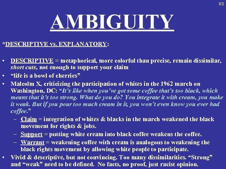 93 AMBIGUITY *DESCRIPTIVE vs. EXPLANATORY: • DESCRIPTIVE = metaphorical, more colorful than precise, remain