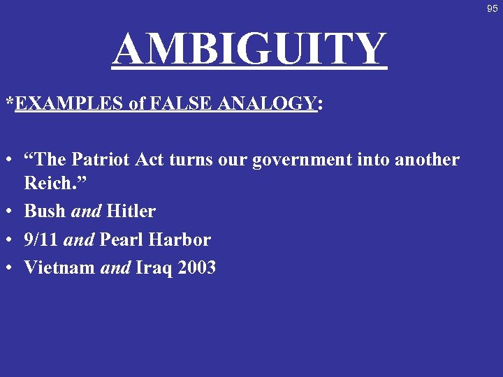"""95 AMBIGUITY *EXAMPLES of FALSE ANALOGY: • """"The Patriot Act turns our government into"""