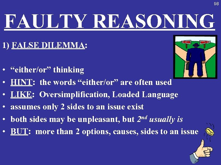 """98 FAULTY REASONING 1) FALSE DILEMMA: • • • """"either/or"""" thinking HINT: the words"""