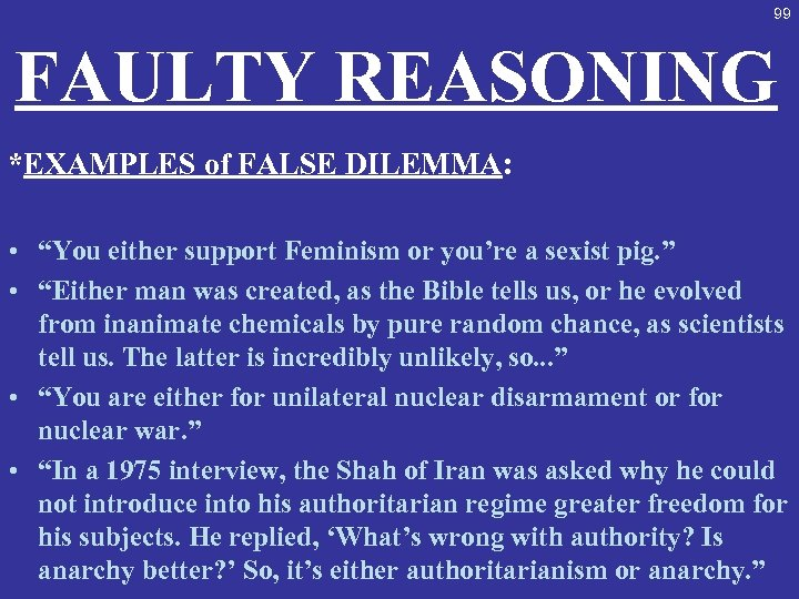 "99 FAULTY REASONING *EXAMPLES of FALSE DILEMMA: • ""You either support Feminism or you're"
